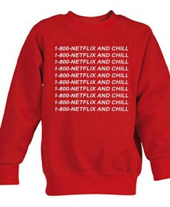 1-800-NETFLIX AND CHILL sweatshirt