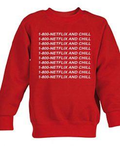 1-800-NETFLIX AND CHILL sweatshirt