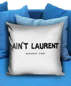 Ain't Laurent Without Yves Pillow case