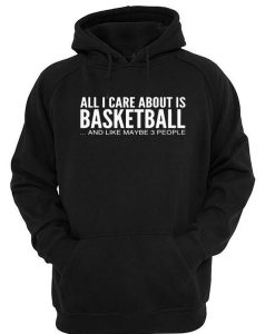 All i care about is basketball hoodie