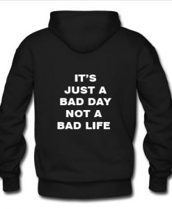 Bad Day not bad life Hoodie