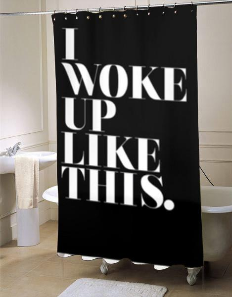 I Woke Up Like This Shower Curtain