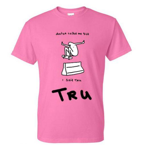 https://cdn.shopify.com/s/files/1/0985/5304/products/Doctor_Called_Me_Sick_I_Said_Tru_Tshirt.jpg?v=1479989988