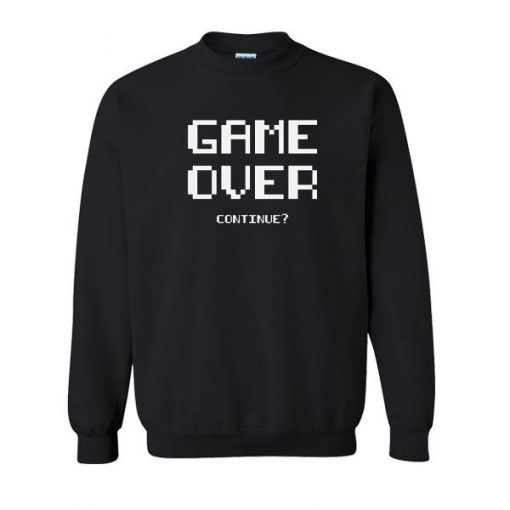 https://cdn.shopify.com/s/files/1/0985/5304/products/Game_Over_Continue_Sweatshirt.jpg?v=1497058226