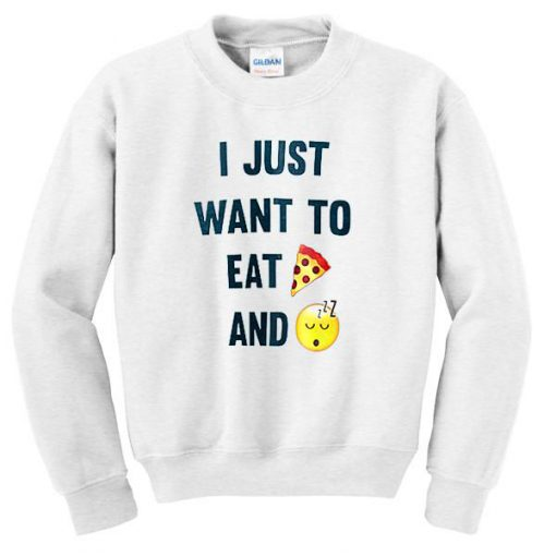 https://cdn.shopify.com/s/files/1/0985/5304/products/I_Just_Want_To_Eat_Pizza_And_Sleep_Sweatshirt.jpg?v=1479536073