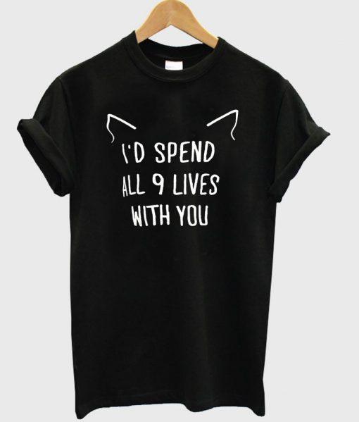 https://cdn.shopify.com/s/files/1/0985/5304/products/I_d_spend_all_9_lives_with_you_t_shirt.jpg?v=1473238268