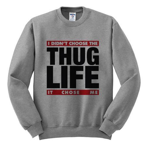 https://cdn.shopify.com/s/files/1/0985/5304/products/I_didn_t_choose_the_thug_life_it_chose_me.jpeg?v=1448643213