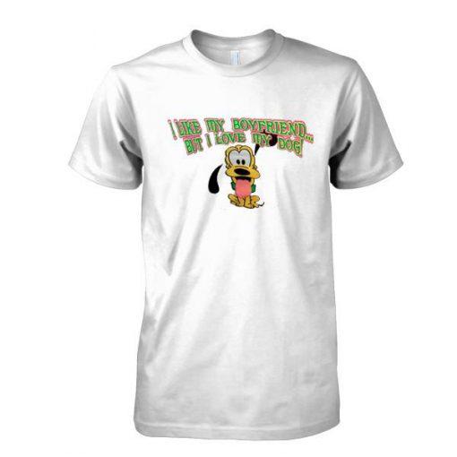 https://cdn.shopify.com/s/files/1/0985/5304/products/I_like_my_boyfriend_but_I_love_my_dog_tshirt.jpg?v=1498812596