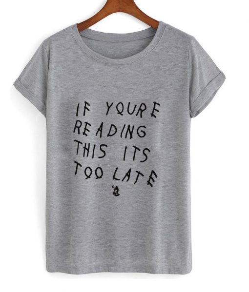 https://cdn.shopify.com/s/files/1/0985/5304/products/If_you_re_reading_this_its_too_late_T_Shirt.jpg?v=1477040469