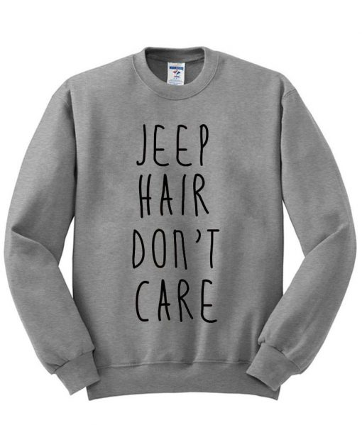 https://cdn.shopify.com/s/files/1/0985/5304/products/Jeep_Hair_Don_t_Care_Sweatshirt_Sweater.jpeg?v=1448642123