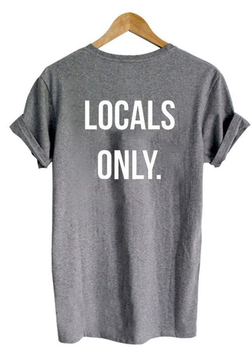 https://cdn.shopify.com/s/files/1/0985/5304/products/Locals_only_tshirt_back.jpg?v=1462260678