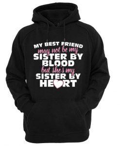 MY BEST FRIEND MAY NOT BE MY SISTER Hoodie