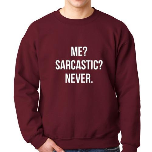 https://cdn.shopify.com/s/files/1/0985/5304/products/Me_Sarcastic_Never_Sweatshirt.jpg?v=1477039639