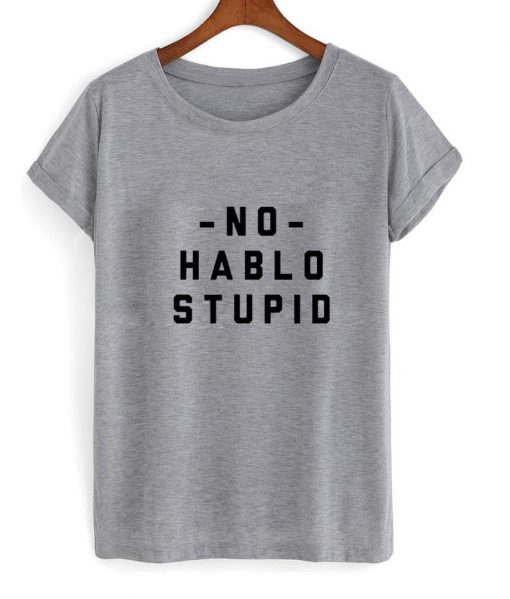 https://cdn.shopify.com/s/files/1/0985/5304/products/No_Hablo_Stupid_T_Shirt.jpg?v=1476677934