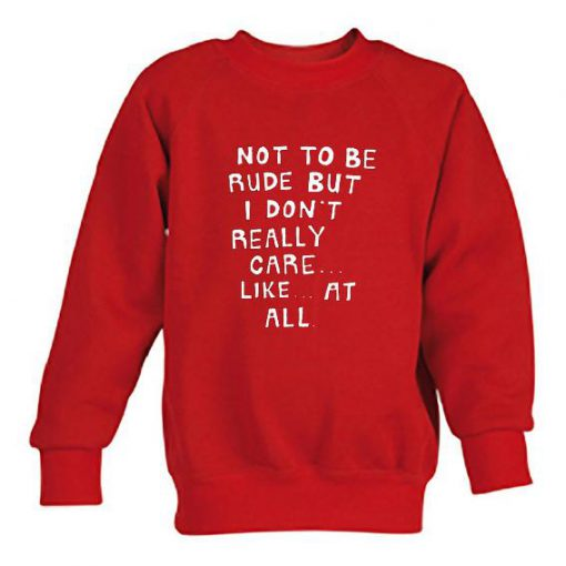 https://cdn.shopify.com/s/files/1/0985/5304/products/Not_to_be_rude_but_i_dont_care_like_at_all_swaetshirt_large.jpg?v=1464234827