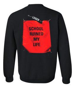 School ruined my life sweatshirt back