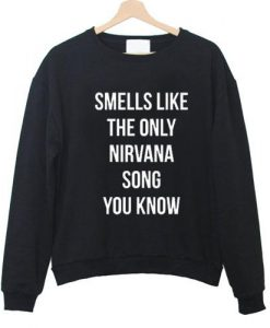 Smells Like The Only Nirvana Song Sweatshirt
