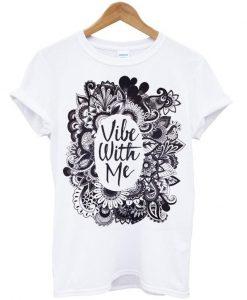 Vibe with me tshirt
