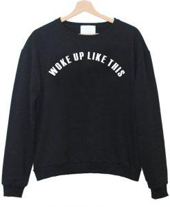 WOKE UP LIKE THIS sweatshirt