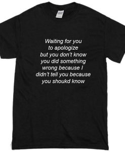 Waiting For You To Apologize T-Shirt