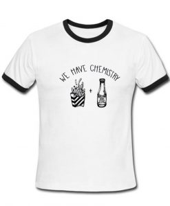 We Have Chemistry Tshirt Ringer