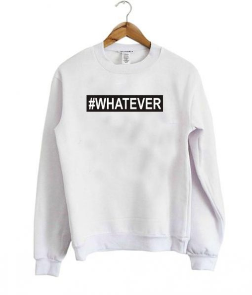 https://cdn.shopify.com/s/files/1/0985/5304/products/Whatever_sweatshirt.jpg?v=1462528980