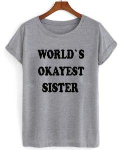 Worlds okayest sister T shirt