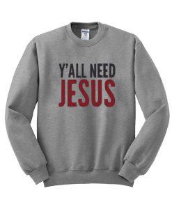 Y'all Need Jesus sweatshirt