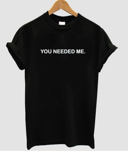 https://cdn.shopify.com/s/files/1/0985/5304/products/You_needed_me_tshirt.jpg?v=1465977886