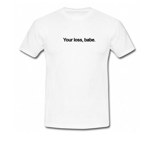https://cdn.shopify.com/s/files/1/0985/5304/products/Your_Loss_Babe_T-Shirt.jpg?v=1488808044