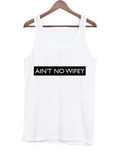 ain't no wifey Tank Top