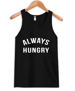always hungry Tank Top