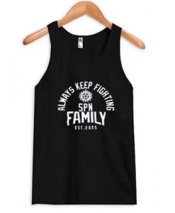 always keep fighting spn family est 2005 tank top