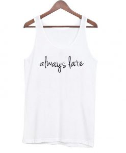 always late Tank Top