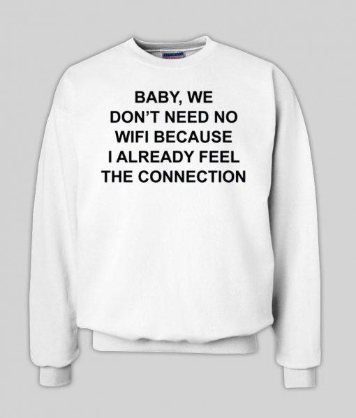 https://cdn.shopify.com/s/files/1/0985/5304/products/baby_we_dont_need_no_wifi_sweatshirt.jpg?v=1462529545