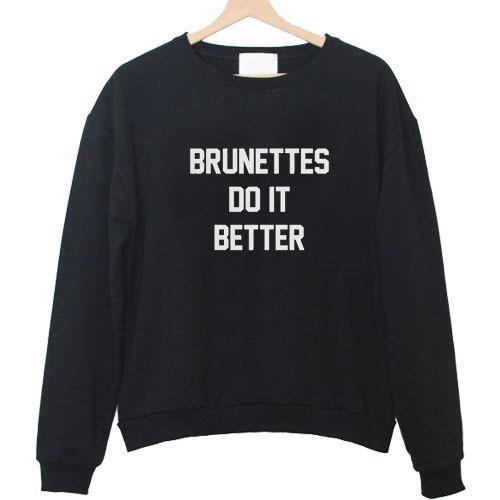 https://cdn.shopify.com/s/files/1/0985/5304/products/brunettes_do_it_better_sweatshirt.jpeg?v=1448640535