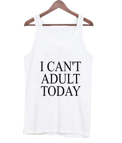 https://cdn.shopify.com/s/files/1/0985/5304/products/i_can_t_adult_today_tanktop.jpg?v=1461737515