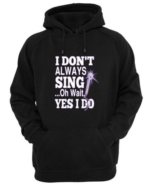 https://cdn.shopify.com/s/files/1/0985/5304/products/i_dont_always_sing_oh_wait_yes_i_do.jpg?v=1448869467