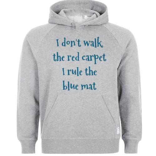 https://cdn.shopify.com/s/files/1/0985/5304/products/i_dont_walk_red_carpet_i_rule_blue_mat_hoodie.jpeg?v=1448642915