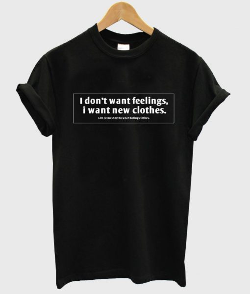 https://cdn.shopify.com/s/files/1/0985/5304/products/i_dont_want_feelings_i_want_new_clothes_shirt.jpeg?v=1448642296