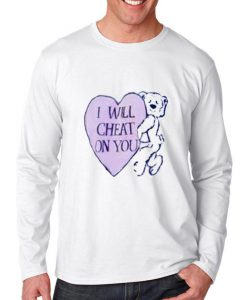 i will cheat on you longsleeve