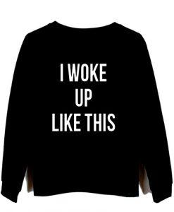 i woke up like this black sweatshirt