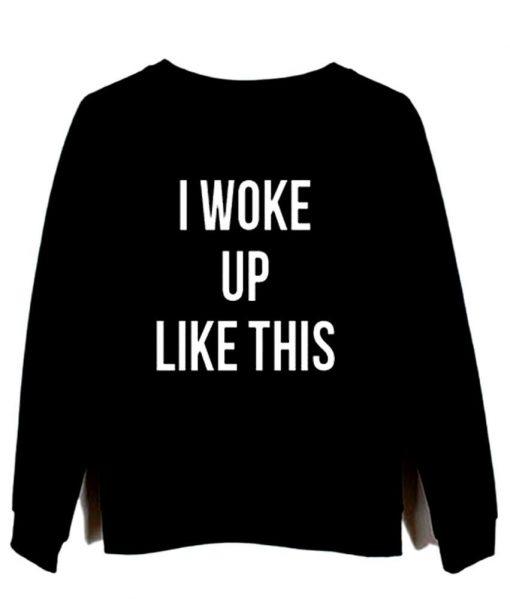 https://cdn.shopify.com/s/files/1/0985/5304/products/i_woke_up_like_this_black_sweatshirt.jpeg?v=1448645464