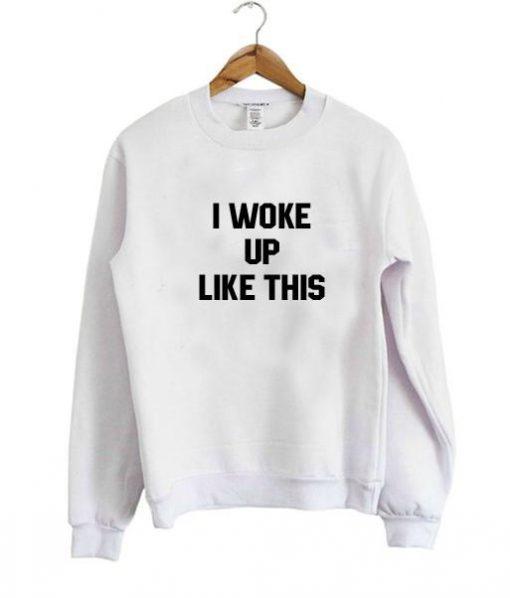 https://cdn.shopify.com/s/files/1/0985/5304/products/i_woke_up_like_this_sweatshirt.jpg?v=1464338659