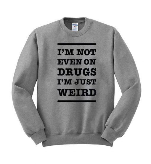 https://cdn.shopify.com/s/files/1/0985/5304/products/im_not_on_drugs_in_just_weird_sweatshirt.jpeg?v=1448644787
