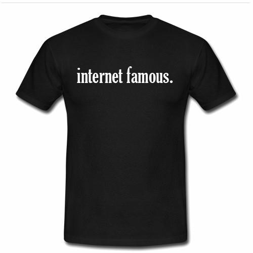 https://cdn.shopify.com/s/files/1/0985/5304/products/internet_famous_tshirt.jpg?v=1462159519