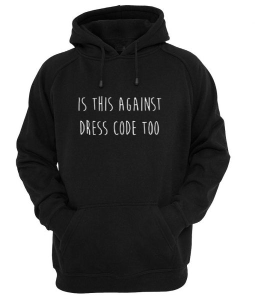 https://cdn.shopify.com/s/files/1/0985/5304/products/is_against_dress_code_too_HOODIE_HITAM.jpg?v=1457413082