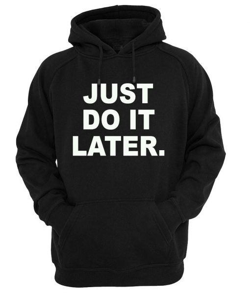 https://cdn.shopify.com/s/files/1/0985/5304/products/just_do_it_later_HOODIE_HITAM.jpg?v=1455950778
