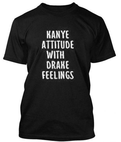 https://cdn.shopify.com/s/files/1/0985/5304/products/kanye_attitude_with_drake_feelings_tshirt.jpg?v=1470212697