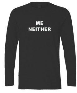 me neither longsleeve